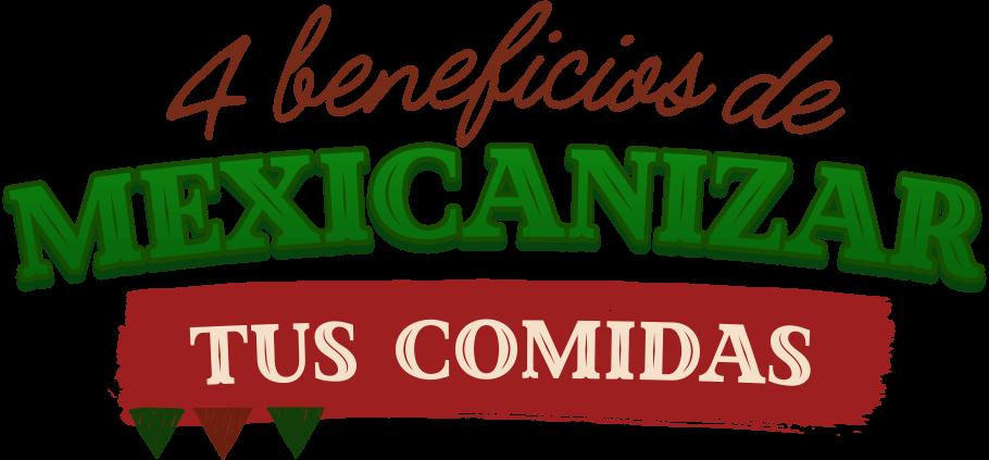 4 Beneficios de mexicanizar tus comidas